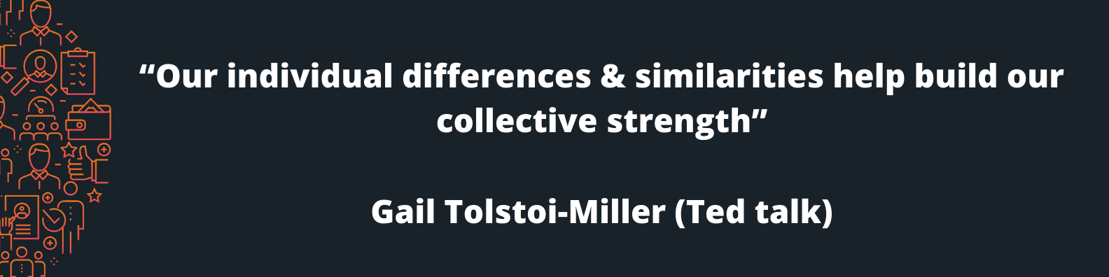 """""""Our individual differences & similarities help build our collective strength"""" Gail Tolstoi-Miller (Ted talk)"""