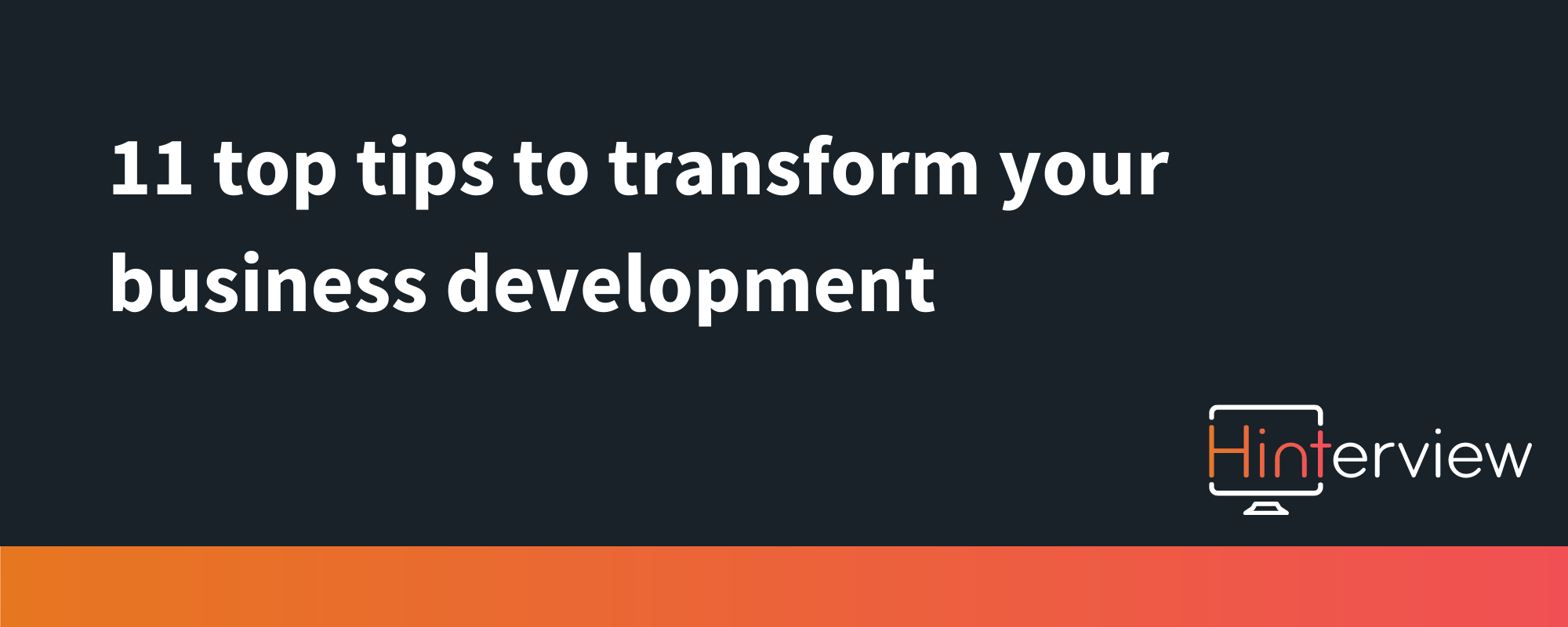 11 top tip to transform your business development with video