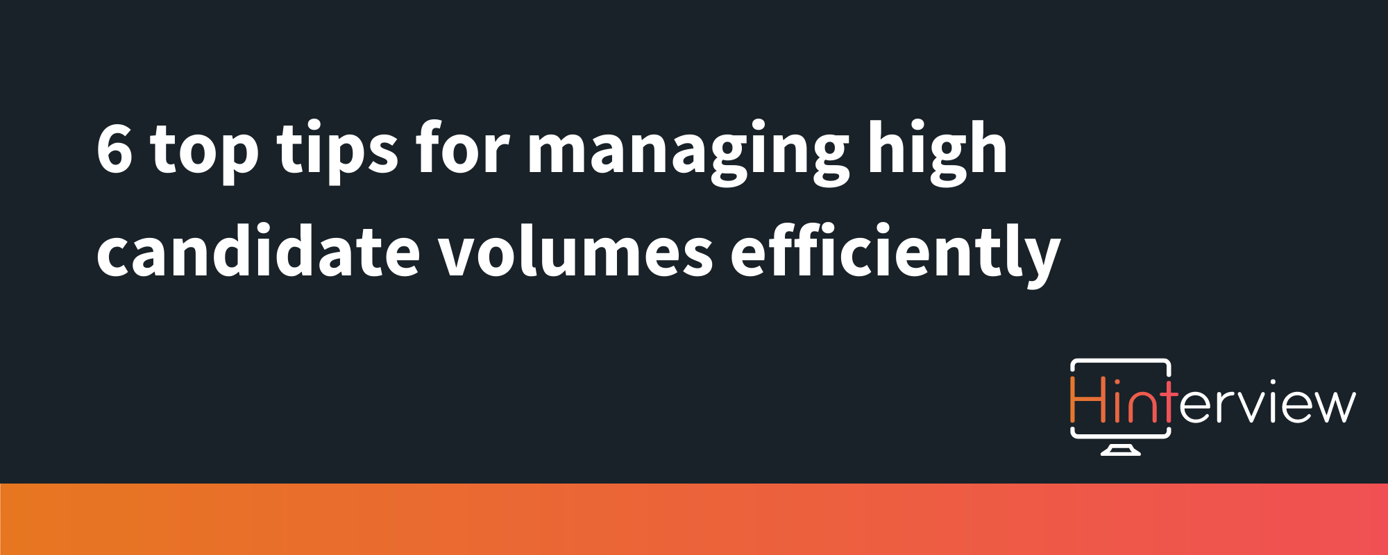 6 top tips for managing high candidate volumes efficiently