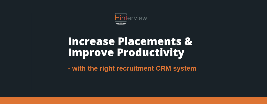 Increase Placements & Improve Productivity - with the right CRM system