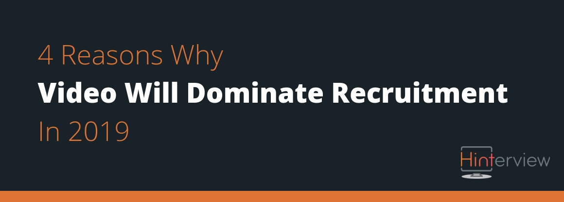 4 Reasons Why Video Will Dominate Recruitment in 2019