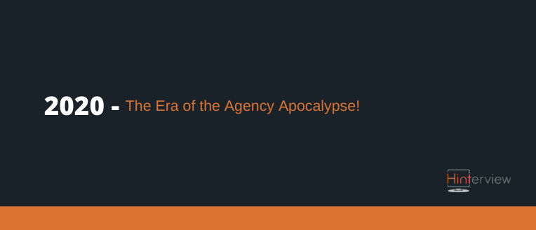 2020: The Era of the Agency Apocalypse!! Cool your jets, we've been here before…
