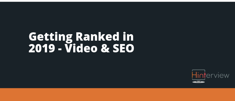 Getting Ranked in 2019: Video and SEO