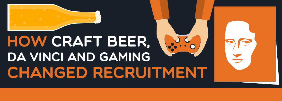 How Craft Beer, Da Vinci and Gaming Changed Recruitment