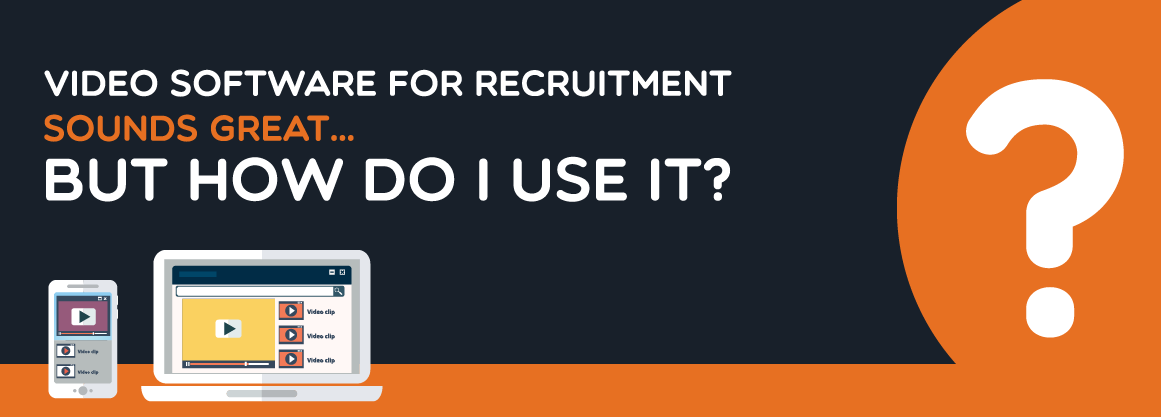 Video Software for Recruitment Sounds Great… But How Do I Use it?