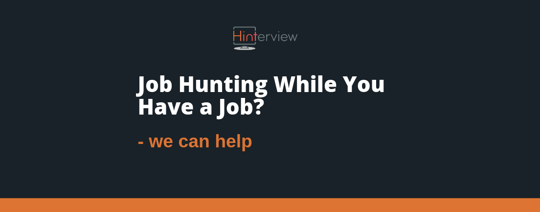 Job Hunting While You Have a Job? We Can Help.