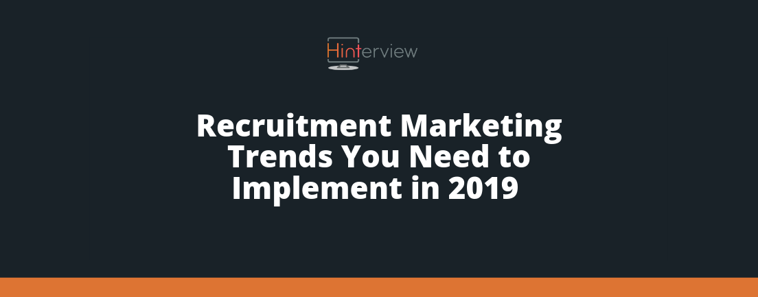 Six Recruitment Marketing Trends You Need to Implement in 2019