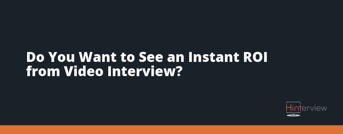 The Easiest Ways to Measure the ROI of Video Interview!