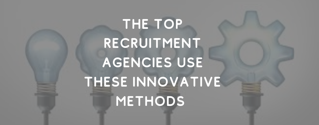 The Top Recruitment Agencies Are Using These Innovative Methods